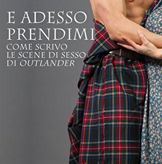 """Arriva in Italia """"E adesso prendimi"""" di Diana Gabaldon"""
